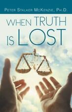 When Truth Is Lost by Peter Stalker McKenzie (2014, Hardcover)