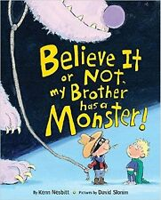 Believe It or Not, My Brother Has a Monster! by Kenn Nesbitt
