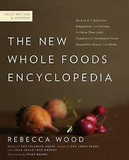 The New Whole Foods Encyclopedia : A Comprehensive Resource for Healthy Eating