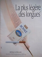 PUBLICITÉ 1991 ROYALE ULTRA 100 LA PLUS LÉGÈRE CIGARETTE - TABAC