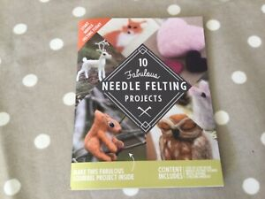 New 10 Fabulous Needle Felting Projects Book