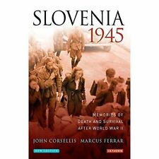 Slovenia 1945: Memories of Death and Survival After World War II by John...