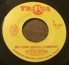 LITTLE ROYAL My Love Needs Company/ I'm Glad To Do It 45 Trius soul hear