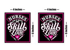 NURSES DO IT WITH LOVE AND SKILL PACK. PACK OF 2 VINYL STICKERS U.K POST ONLY