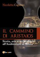 IL CAMMINO DI ARISTAIOS. Viaggio tra storia, arte e archeologia (Capasso) - ER