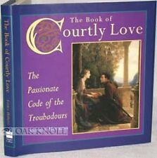 The Book of Courtly Love: The Passionate Code of t