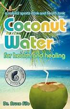 Coconut Water for Health and Healing: A Natural Sports Drink and Health Tonic...