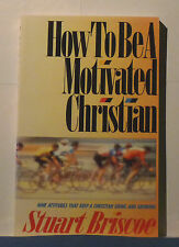 How to Be a Motivated Christian by Stuart Briscoe (1987, Paperback) 1170