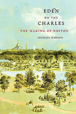 NEW Eden on the Charles: The Making of Boston by Michael Rawson