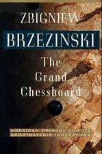 The Grand Chessboard : American Primacy and Its Geostrategic Imperatives 1st Ed