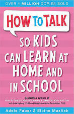 How to Talk So Kids Can Learn: At Home and in School by Elaine Mazlish, Adele...