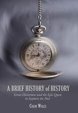A Brief History of History: Great Historians and the Epic Quest to Explain the
