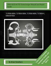 2001 AUDI A4 TDI Turbocharger Rebuild and Repair Guide : 717858-0004,...