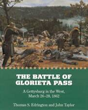 NEW The Battle of Glorieta Pass: A Gettysburg in the West, March 26-28, 1862