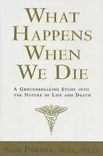 What Happens When We Die?: A Groundbreaking Study into the Nature of Life and De