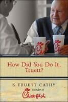 How Did You Do It Truett? by S Truett Cathy hardcover FREE SHIPPING chick fil a