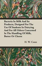 Bacteria in Milk and Its Products, Designed for the Use of Students in...