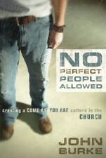 No Perfect People Allowed : Creating a Come as You Are Culture in the Church by…