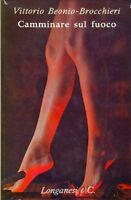 CAMMINARE SUL FUOCO - VITTORIO BEONIO BROCCHIERI - LONGANESI 1964