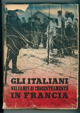 GLI ITALIANI NEI CAMPI DI CONCENTRAMENTO IN FRANCIA 1940 II GUERRA MONDIALE