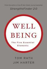 Wellbeing: The Five Essential Elements, Tom Rath, Ph.D. James K. Harter, Good Co