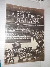 LA REPUBBLICA ITALIANA Vittorio Pala Mondadori 1974 libro storia contemporanea