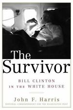 The Survivor : Bill Clinton in the White House  by John F. Harris