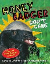 Honey Badger Don't Care: Randall's Guide to Crazy, Nastyass Animals by Randall
