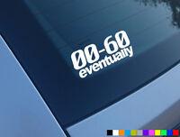 0 TO 60 EVENTUALLY FUNNY CAR STICKER DECAL BUMPER WINDOW VAN DUB VINYL LAPTOP