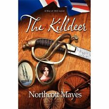 The Killdeer: An American novel set during the War of 1812: By Mayes, Northcott