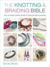 The Knotting & Braiding Bible: A complete creative guide to making knotted jewe.