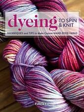 Dyeing to Spin and Knit : Techniques and Tips to Make Custom Hand-Dyed Yarns Lo