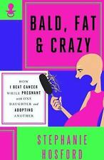 Bald, Fat & Crazy: How I Beat Cancer While Pregnant With One Daughter and Adopti