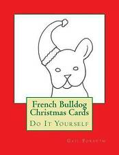 NEW French Bulldog Christmas Cards: Do It Yourself by Gail Forsyth