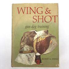 Vintage Wing & Shot Gun Dog Training Robert G Wehle Hardcover Sportsman Hunting