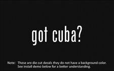 (2x) got cuba? Sticker Die Cut Decal vinyl