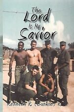 The Lord Is My Savior : My Life and Memoirs of Vietnam by Kenneth R. Rose...