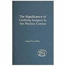 The Significance Of Clothing Imagery In The Pauline Corpus (the Library Of Ne...