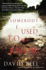 Somebody I Used to Know by David Bell-2015 Thriller-trade sized paperback