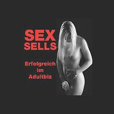 SEX SELLS - Mit Adultseiten Geld verdienen -PDF/eBook -verschiedene Lizenzarten
