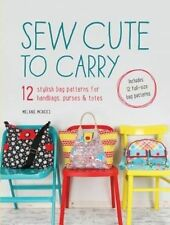 Sew Cute to Carry: 12 stylish bag patterns for handbags, purses and totes,McNeic