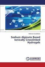 Sodium Alginate Based Ionically Crosslinked Hydrogels. Mohanan 9783659751318.#