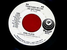 KING FLOYD~TOGETHER WE CAN DO ANYTHING~YOU GOT THE LOVE I NEED~ NORTHERN SOUL 45