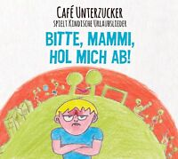 CAFE UNTERZUCKER - BITTE,MAMMI,HOL MICH AB!  CD NEUF