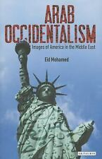 Arab Occidentalism : Images of America in the Middle East by Eid Mohamed...