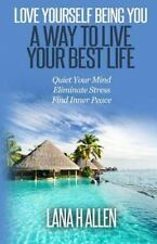 Love Yourself Being You: a Way to Live Your Best Life by Lana Allen (2013,...