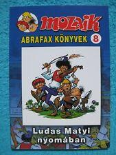 MOZAIK MOSAIK ABRAFAXE Abrafax Könyvek Nr. 8 Ludas Matyi nyomaban EXPORT UNGARN