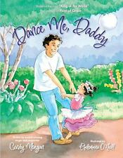 DANCE ME, DADDY HARDCOVER BOOK BY CINDY MORGAN / NEW