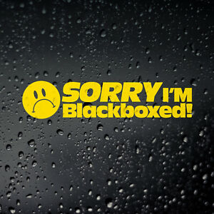Sorry I'm Blackboxed Funny Car Sticker - Young New Driver Insurance Black Box