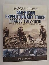 Images of War -  American Expeditionary Force France 1917-1918 World War I